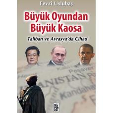 Büyük Oyundan Büyük Kaosa Taliban ve Avrasya'da Cihat