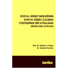 Sosyal Hizmet Mesleğinin Sosyal Kişisel Çalışma Yönteminde Bir Uygulama (Seher Kara Dosyası)